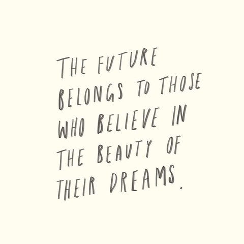 The Future Belongs To Those Who Believe Motivational Quote