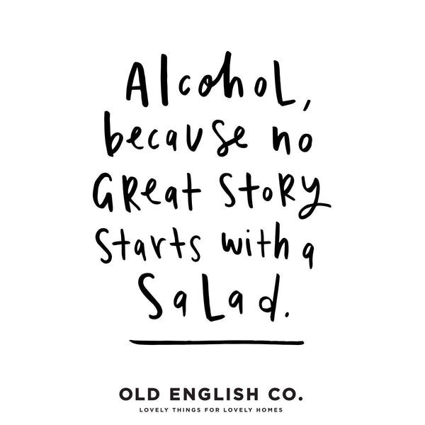 alcohol because no great story started with a salad typography quote