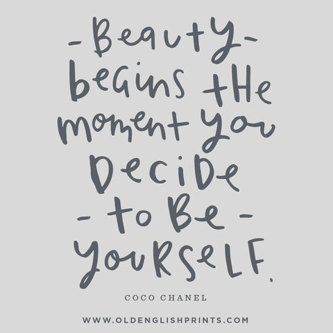 Beauty begins the moment you decide to be yourself - coco chanel