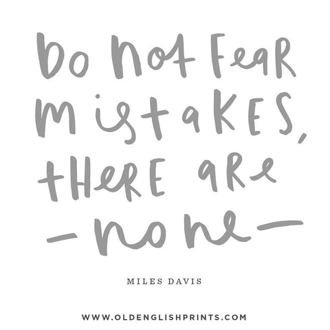 Miles Davis quote - Do not fear mistakes, there none