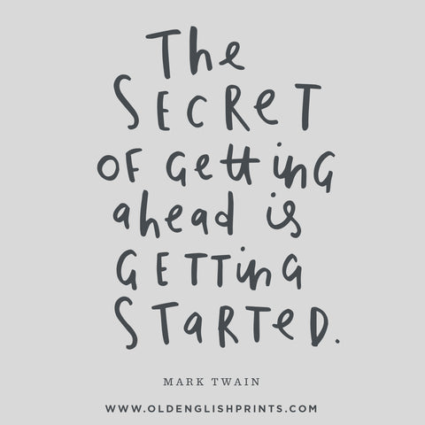 The secret of getting ahead is getting started Mark Twain quote