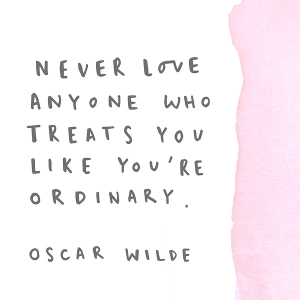 oscar wilde never love anyone who treats you like you're normal