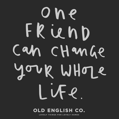 One friend can change your whole life typography quote