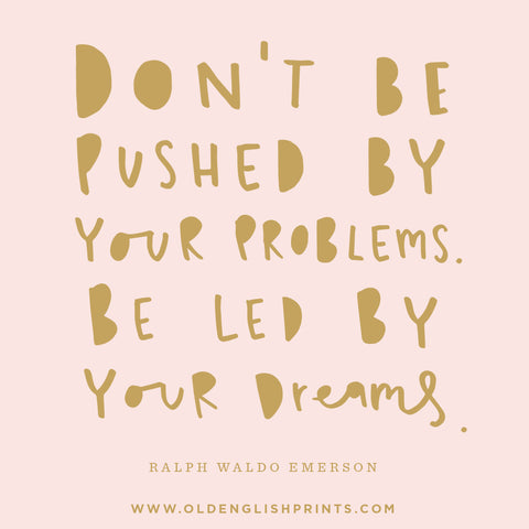 Inspirational typography quote - Ralph Waldo Emerson 'Don't be pushed by your problems. Be led by your dreams'.