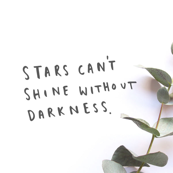 Stars can;t shine without darkness typography