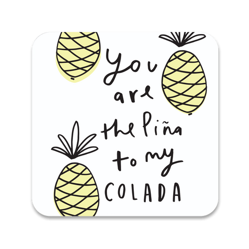 You Are The Pina To My Colada Coaster