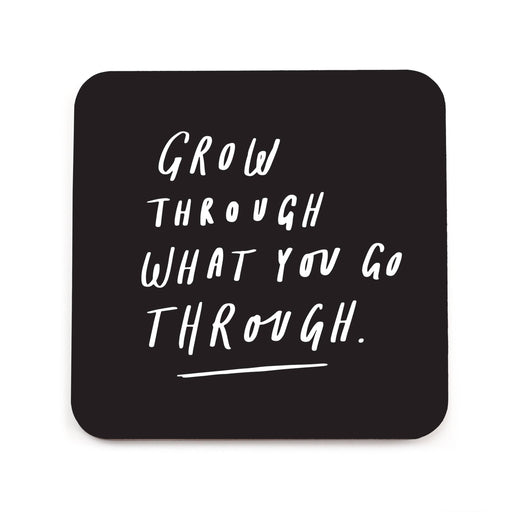 Grow Through What You Go Through Coaster