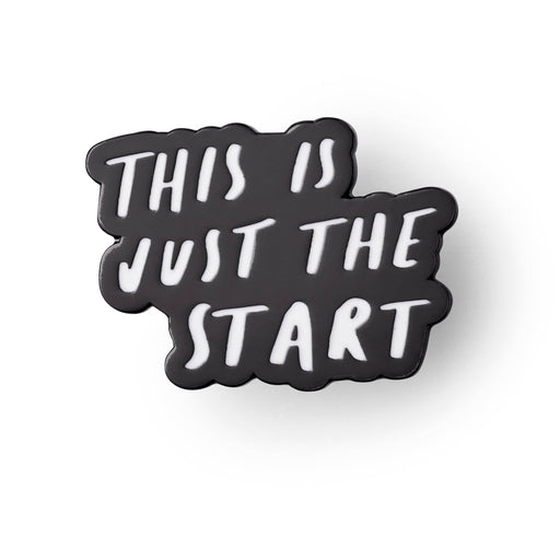 This is just the start enamel pin