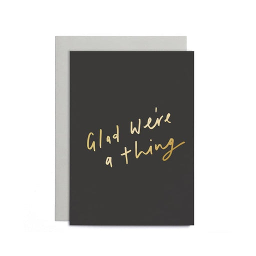 glad we're a thing card