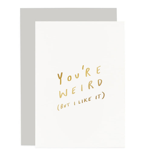 You're Weird Sentiments Card