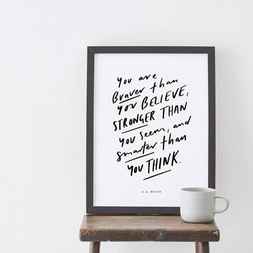 Braver Than You Believe Art Print