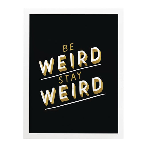 be weird stay weird art print