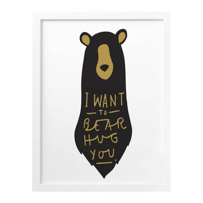 I Want To Bear Hug You print