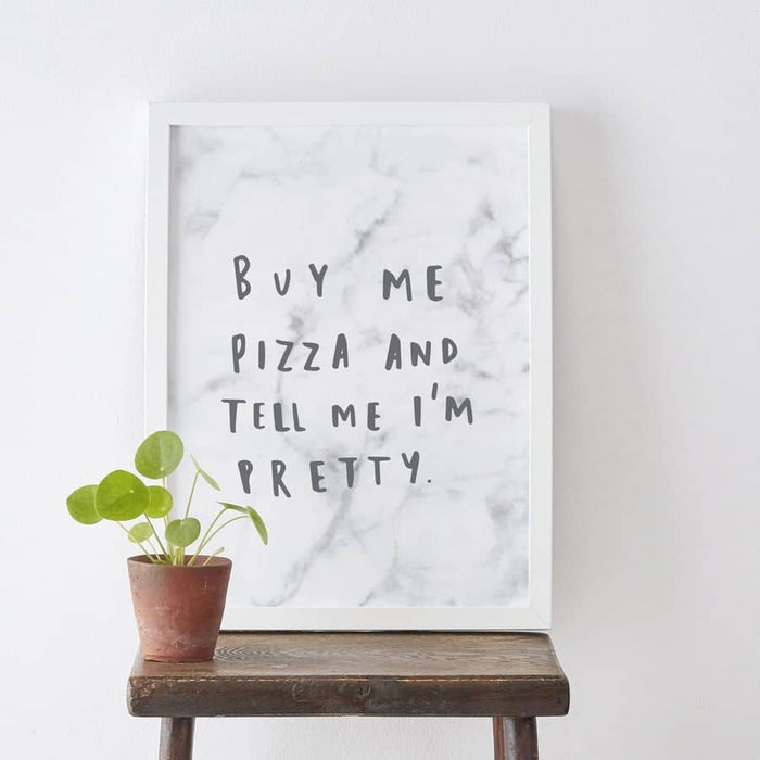 buy me pizza and tell me im pretty marble print