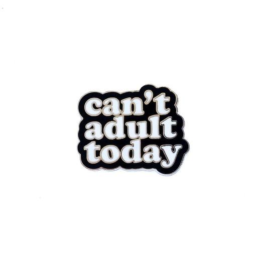 Can't Adult Today Enamel Pin - ENP70