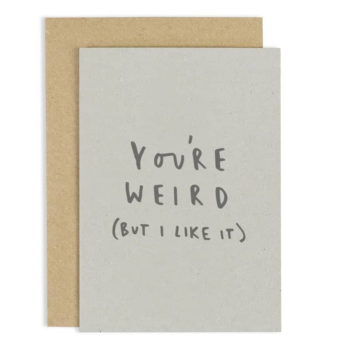you're weird but i like it card