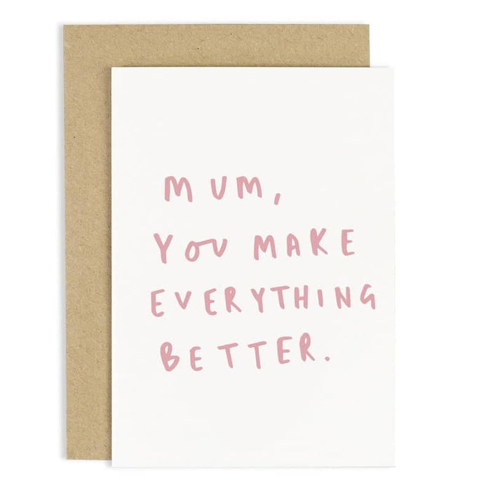 Mum You Make Everything Better Card