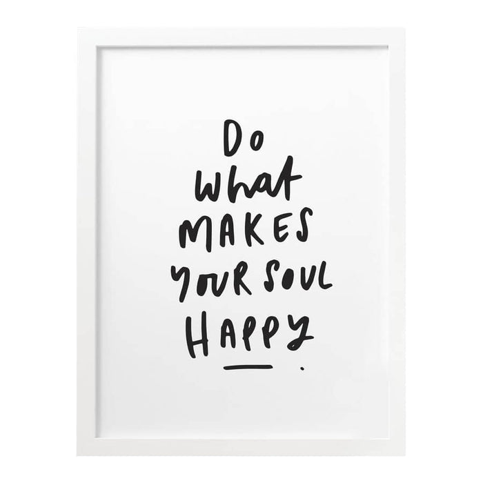 do what makes your soul happy print