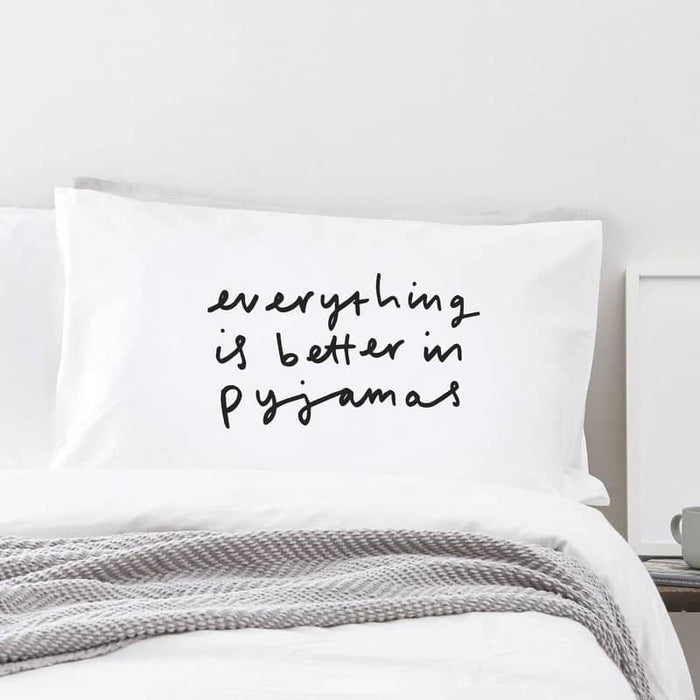 everything better in pyjamas pillow case