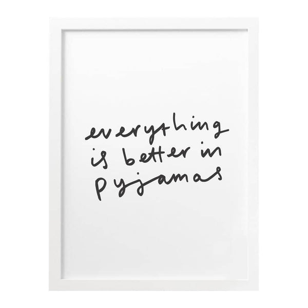 Everything is better in pyjamas hand lettered print