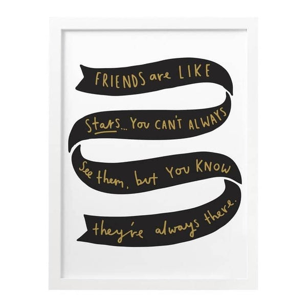 Friends are like stars print