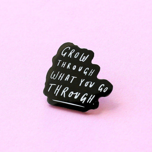 Grow Through Quote Enamel Pin