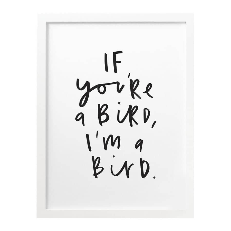 If You're A Bird Print