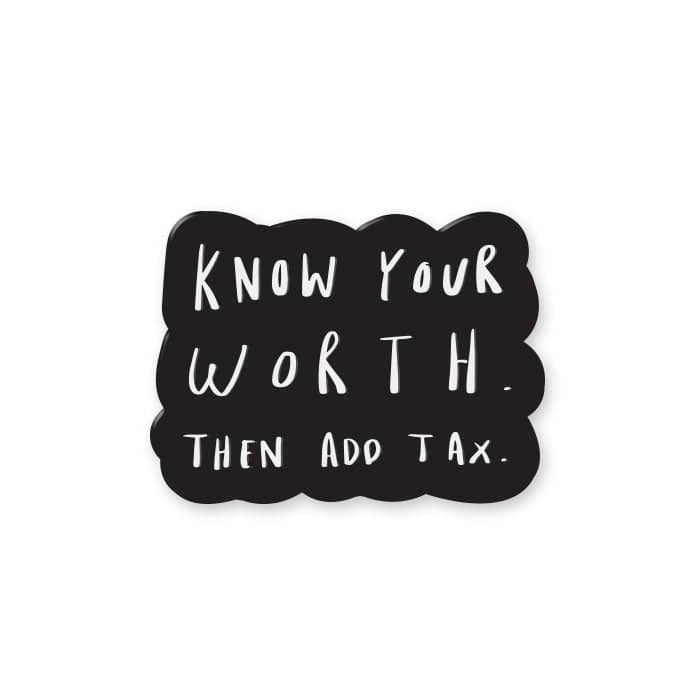 know your worth then add tax enamel pin