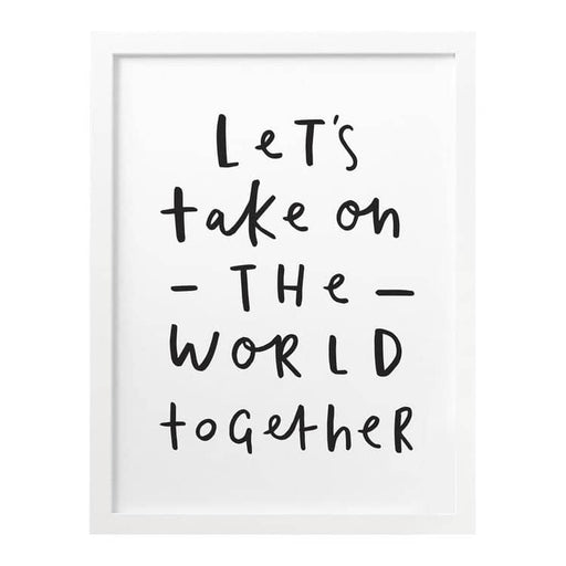 Let's Take On The World Together print