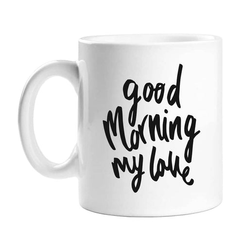 good morning my love mug
