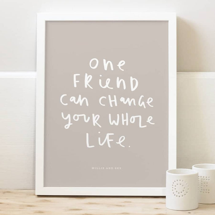 one friend can change your whole life typography print