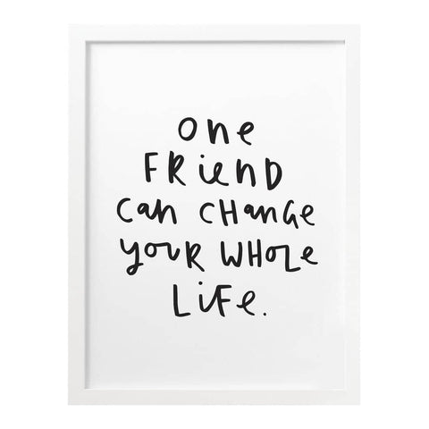 One Friend Can Change Your Life Print