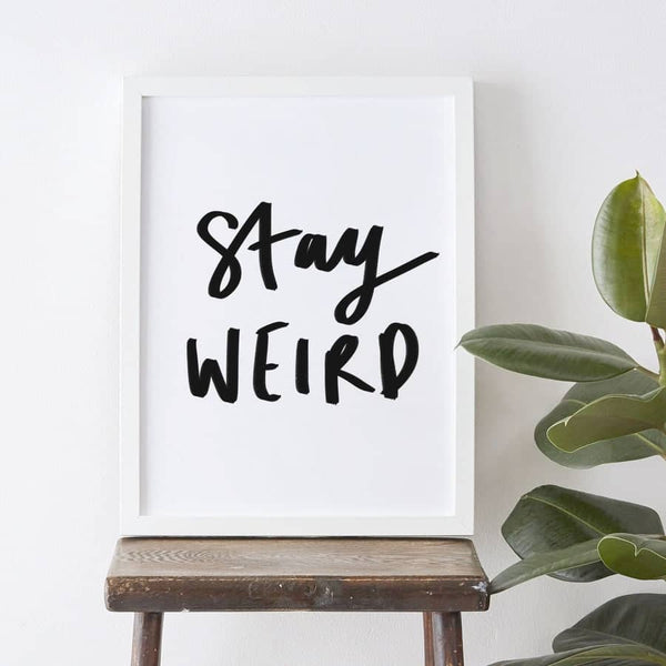 stay weird typography print