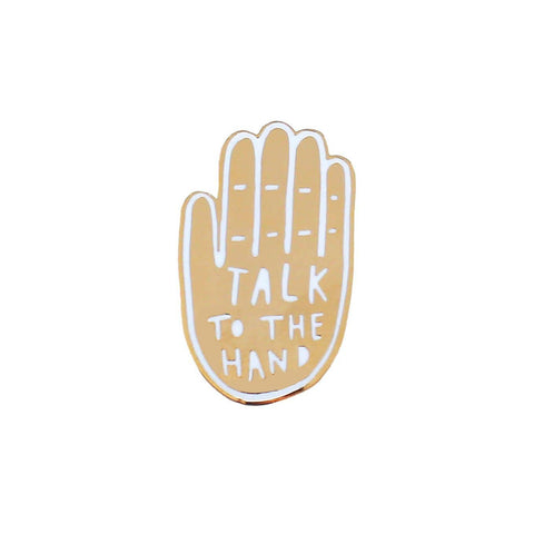 Talk to The Hand Enamel Pin