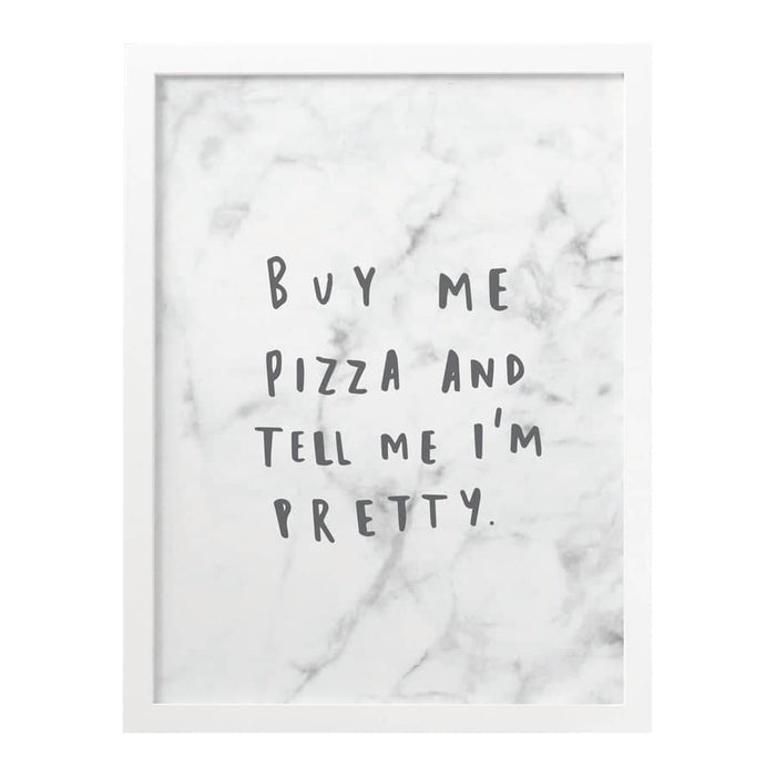 Buy me pizza and tell me I'm pretty print