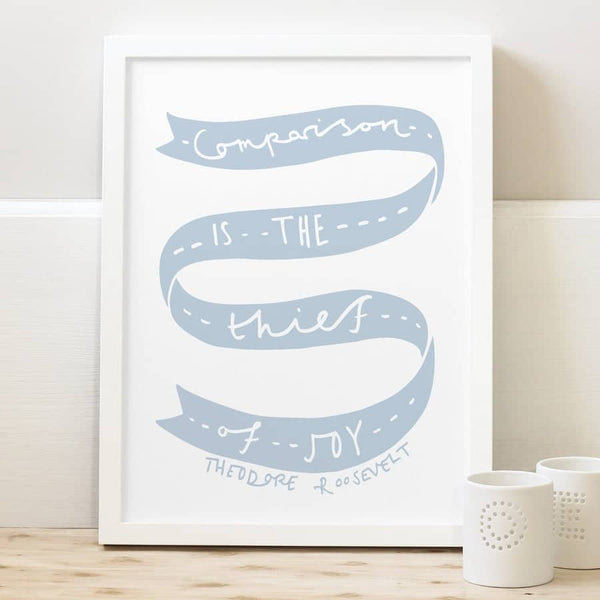 comparison is the thief of joy print - Theodore Roosevelt quote