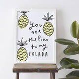 You are the pina to my colada print