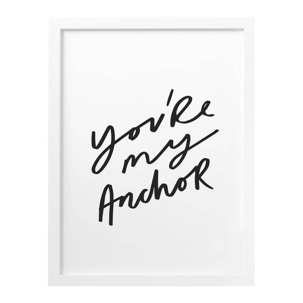 you're my anchor print