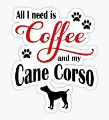 All I need is coffee and my Cane Corso