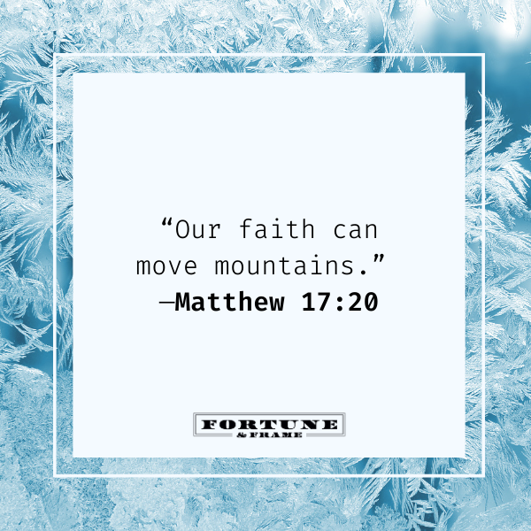 """Bible quotes on being strong, """"""""Our faith can move mountains."""" —Matthew 17:20"""