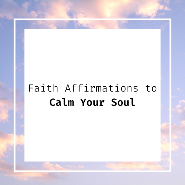 Faith affirmations to calm your soul text box with a cloud background.