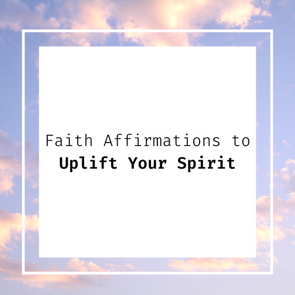 Faith affirmations to uplift your spirit text box with a cloud background.