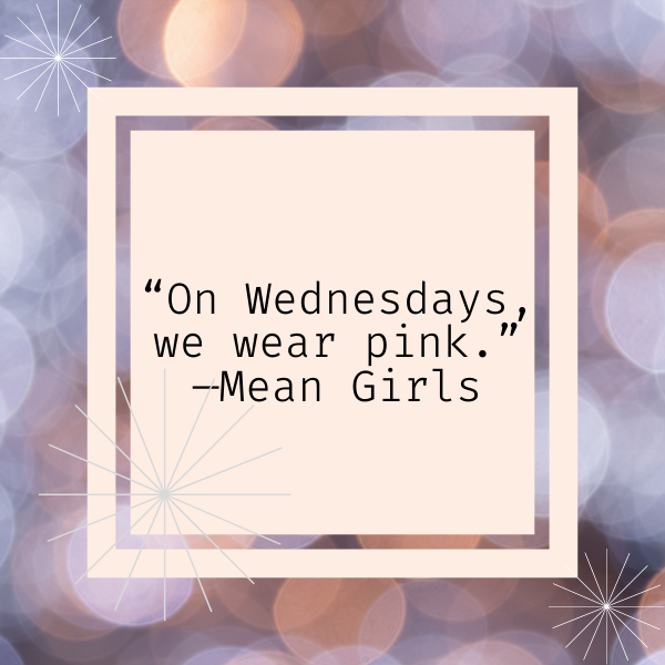 """Mean Girls Quote, """"On Wednesdays, we wear pink."""""""