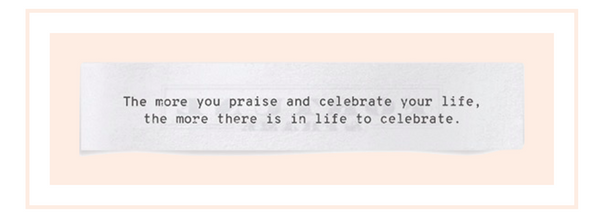"""Manifestation quote """"""""The more you praise and celebrate your life, the more there is in life to celebrate."""""""
