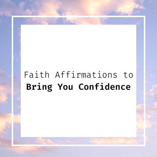 Faith affirmations to bring you confidence text box with a cloud background.