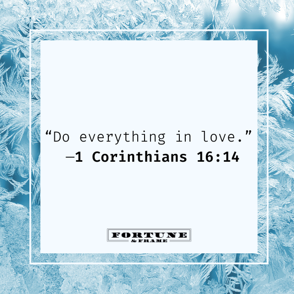 """Bible quote on love, """"Do everything in love."""" —1 Corinthians 16:14"""