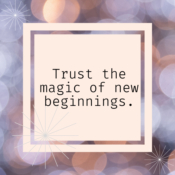 """Quote for Sister, """"Trust the magic of new beginnings."""""""