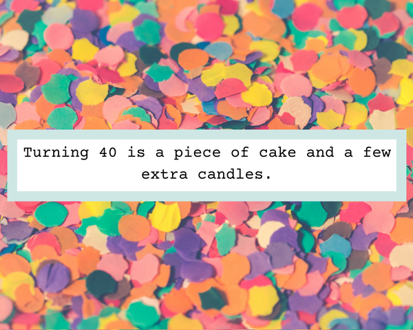 Share a special birthday message with your favorite (almost) 40 year-old