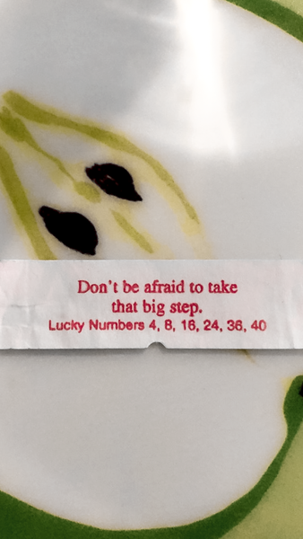 "Fortune wisdom: ""Don't be afraid to take that big step."""
