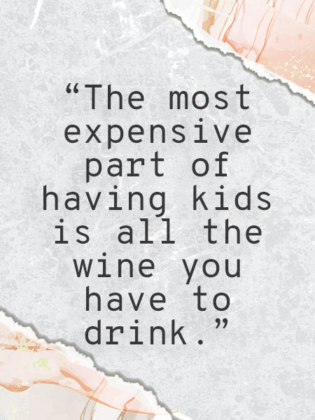 """""""The most expensive part of having kids is all the wine you have to drink."""" quote on a scrapbook background."""